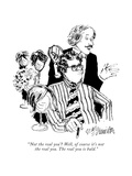 """'Not the real you' Well, of course it's not the real you. The real you i…"" - New Yorker Cartoon Premium Giclee Print by William Hamilton"