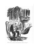 """I'm rich, yes, but not rich beyond my wildest dreams."" - New Yorker Cartoon Reproduction giclée Premium par Jr., Whitney Darrow"