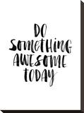 Do Something Awesome Today Bedruckte aufgespannte Leinwand von Brett Wilson