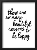 There Are So Many Beautiful Reasons To Be Happy Print by Brett Wilson
