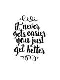 It Never Gets Easier You Just Get Better Posters by Brett Wilson