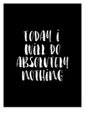 Today I Will Do Absolutely Nothing BLK Affischer av Brett Wilson