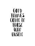 Good Things Come to Those Who Hustle Kunstdrucke von Brett Wilson