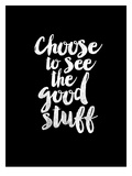 Choose to See the Good Stuff BLK Plakater af Brett Wilson
