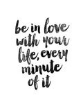 Be In Love With Your Life Stampa di Brett Wilson