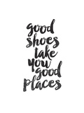 Good Shoes Take You Good Places Pôsters por Brett Wilson