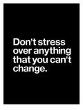 Dont Stress Anything That You Cant Change Kunstdrucke von Brett Wilson