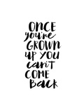 Once Youre Grown Up You Cant Come Back Stampe di Brett Wilson
