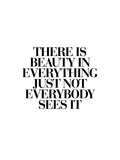 There Is Beauty In Everything Poster di Brett Wilson