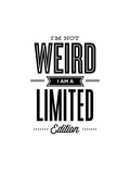 Im Not Weird Im a Limited Edition Poster di Brett Wilson