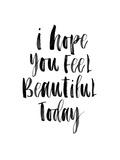 I Hope You Feel Beautiful Today Kunst van Brett Wilson