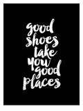 Good Shoes Take You Good Places BLK Pósters por Brett Wilson