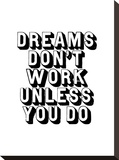 Dreams Dont Work Unless You Do Stretched Canvas Print by Brett Wilson