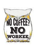 No Coffee, No Workee Giclee Print