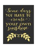 Create Your Own Sunshine Giclée-Premiumdruck von Tara Moss