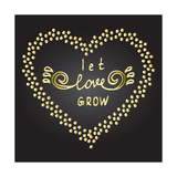 Inspiration Quote Let Love Grow Stampe di  ZenFruitGraphics