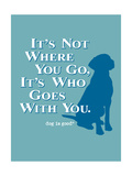 Never Travel Alone Premium Giclee-trykk av  Dog is Good