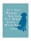 Never Travel Alone Giclée-Premiumdruck von  Dog is Good