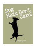 Dog Hair Dont Care Affiches par  Dog is Good