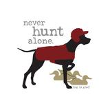 Never Hunt Alone Affiches par  Dog is Good