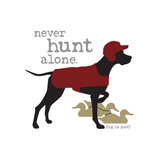 Never Hunt Alone Metalltrykk av  Dog is Good