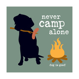 Never Camp Alone Metalltrykk av  Dog is Good