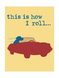 This Is How I Roll Giclée-Premiumdruck von  Dog is Good