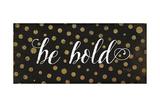 Be Bold Poster von Jennifer Pugh