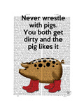 Never Wrestle with Pigs Prints by  Fab Funky