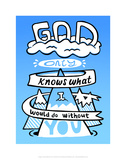 God Only Knows What I Would Be Without You - Tommy Human Cartoon Print Prints by Tommy Human