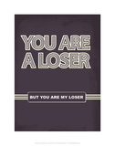 You Are A Loser. But You Are My Loser. - Tommy Human Cartoon Print Prints by Tommy Human