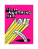 I'll Do Anything For Love But I Wont Do That - Tommy Human Cartoon Print Prints by Tommy Human