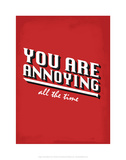 You Are Annoying All The Time - Tommy Human Cartoon Print Posters by Tommy Human