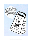 You're Grate - Tommy Human Cartoon Print Prints by Tommy Human