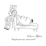 """""""Easy for you to say—you're cured!"""" - New Yorker Cartoon"""