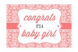 Congrats - it's a Baby Girl Affiches par  Lantern Press