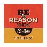 Be the Reason Someone Smiles Today Giclée-Premiumdruck von Lorand Okos