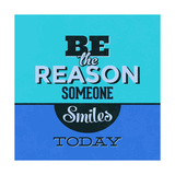 Be the Reason Someone Smiles Today 1 Giclée-Premiumdruck von Lorand Okos