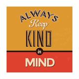 Always Keep Kind in Mind Giclée-Premiumdruck von Lorand Okos