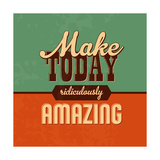 Make Today Ridiculously Amazing Pósters por Lorand Okos