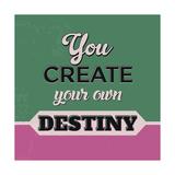 You Create Your Own Destiny Poster di Lorand Okos