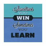 Sometimes You Win Sometimes You Learn 1 Giclée-Premiumdruck von Lorand Okos