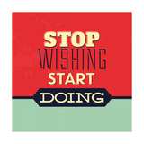 Stop wishing, start doing (Deja de desearlo, empieza a hacerlo) Láminas por Lorand Okos