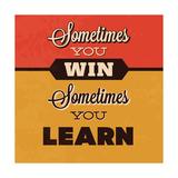 Sometimes You Win Sometimes You Learn Giclée-Premiumdruck von Lorand Okos