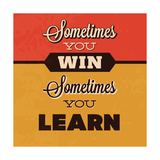 Sometimes You Win Sometimes You Learn Póster por Lorand Okos