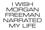 I Wish Morgan Freeman Narrated My Life Funny Poster Posters por  Ephemera