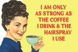 I am Only as Strong as the Coffee I Drink and the Hairspray I Use Funny Poster Print Poster tekijänä  Ephemera