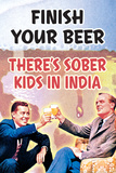 Finish Your Beer There's Sober Kids In India Funny Poster Posters af  Ephemera