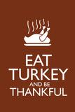 Eat Turkey and Be Thankful Poster Julisteet