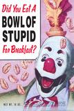Did You Eat a Bowl of Stupid for Breakfast Funny Poster Julisteet tekijänä  Ephemera